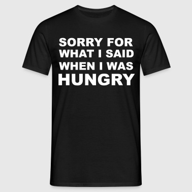 Sorry for What I Said When I Was Hungry. - Men's T-Shirt