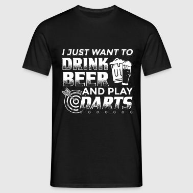 DART I JUST WANT TO DRINK BEER AND PLAY DARTS - Men's T-Shirt