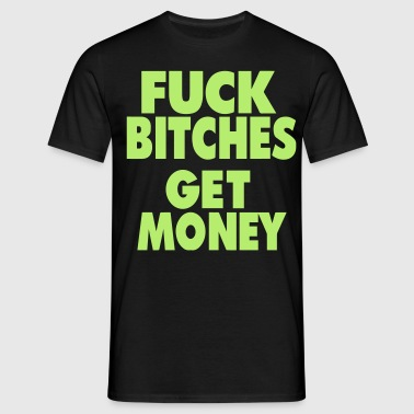 FUCK BITCHES GET MONEY - Men's T-Shirt