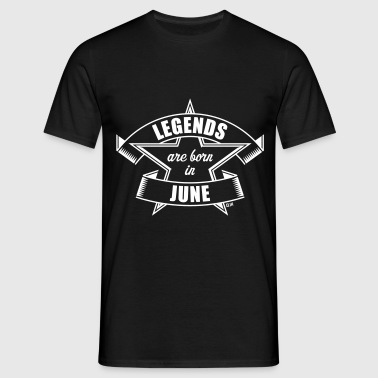 Legends are born in June (Anniversaire / Cadeau) - T-shirt Homme