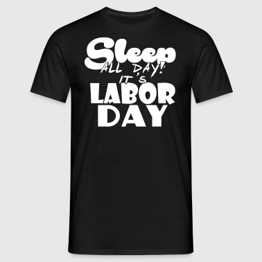 Labor Day - Holiday - Free Day - Job - Job - Men's T-Shirt