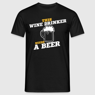 this wine drinker needs a beer - Men's T-Shirt