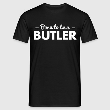 born to be a butler - Men's T-Shirt