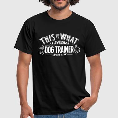awesome dog trainer looks like pro desig - Men's T-Shirt