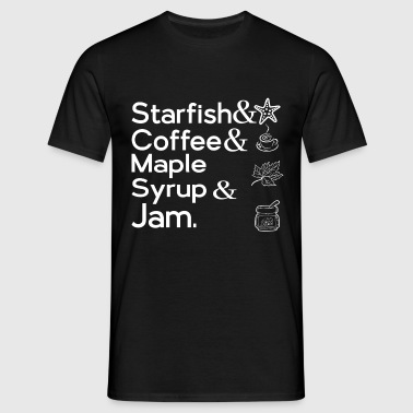 STARFISH & COFFEE & MAPLE SYRUP & JAM - Men's T-Shirt