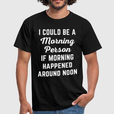 Could Be Morning Person Funny Quote - Men's T-Shirt