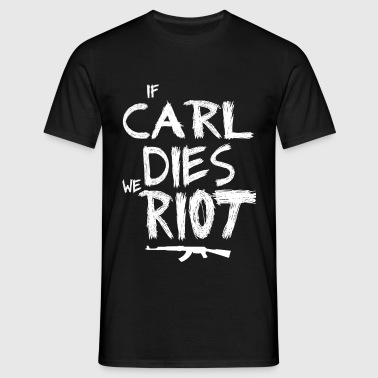 If Carl dies we riot - T-shirt Homme