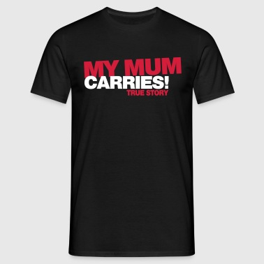 My Mum carries - Männer T-Shirt