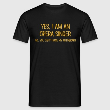 opera singer yes no cant have autograph - Men's T-Shirt