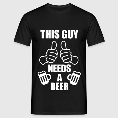 This Guy needs a beer -  - Men's T-Shirt