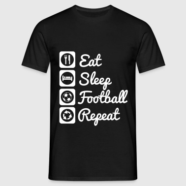 Eat sleep football repeat - Men's T-Shirt