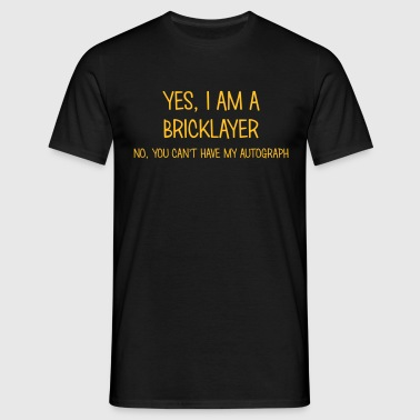 bricklayer yes no cant have autograph - Men's T-Shirt