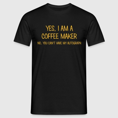coffee maker yes no cant have autograph - Men's T-Shirt
