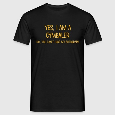cymbaler yes no cant have autograph - Men's T-Shirt