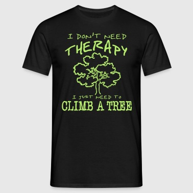 I Don't need Therapy I just need to Climb a Tree - Men's T-Shirt