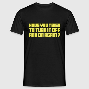 Turn it off and on again - Mannen T-shirt
