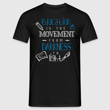 Education is the movement from darkness to light - Männer T-Shirt