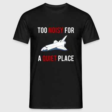 TOO NOISY FOR A QUIET PLACE A QUIET - Men's T-Shirt