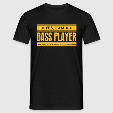 Yes I am a bass player no you cant have  - Men's T-Shirt