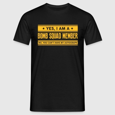 Yes I am a bomb squad member no you cant - Men's T-Shirt