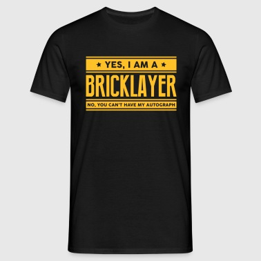 Yes I am a bricklayer no you cant have a - Men's T-Shirt