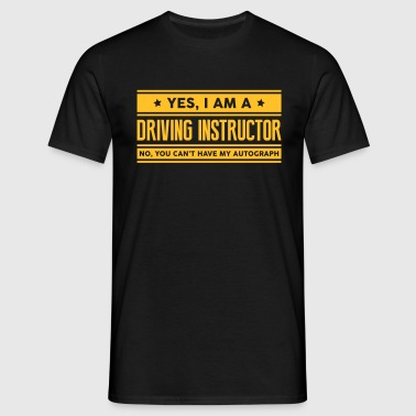 Yes I am a driving instructor no you can - Men's T-Shirt
