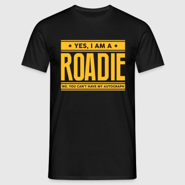 Yes I am a roadie no you cant have autog - Men's T-Shirt
