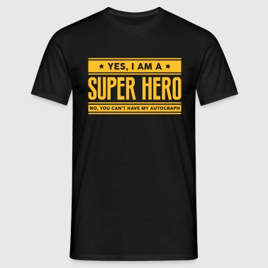 Yes I am a super hero no you cant have a - Men's T-Shirt