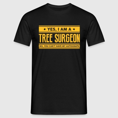 Yes I am a tree surgeon no you cant have - Men's T-Shirt