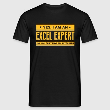 Yes I am an excel expert no you cant hav - Men's T-Shirt