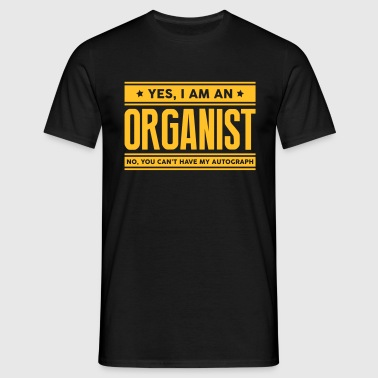 Yes I am an organist no you cant have au - Men's T-Shirt