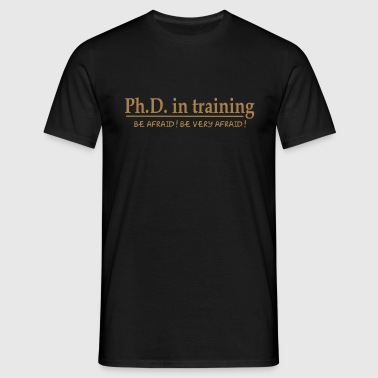 PhD in training - Men's T-Shirt