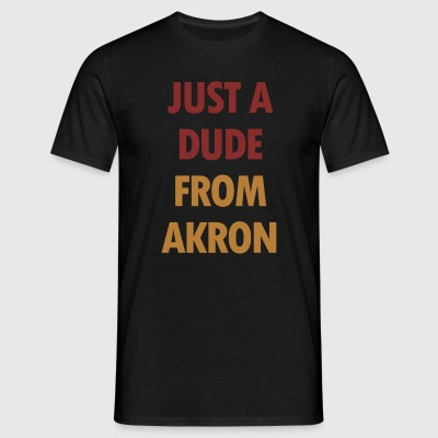 Just A dude From Akron - Men's T-Shirt