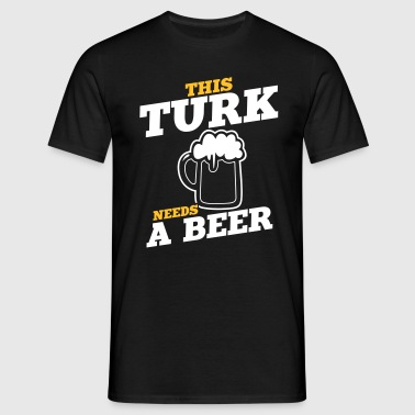 this turk needs a beer - Men's T-Shirt