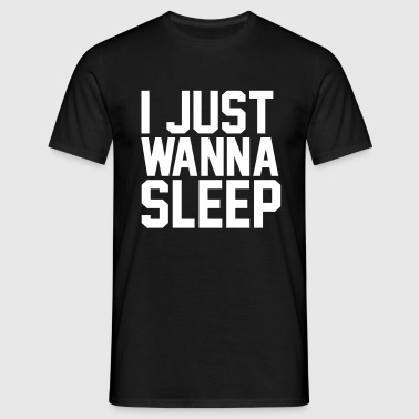 I just wanna sleep - Men's T-Shirt