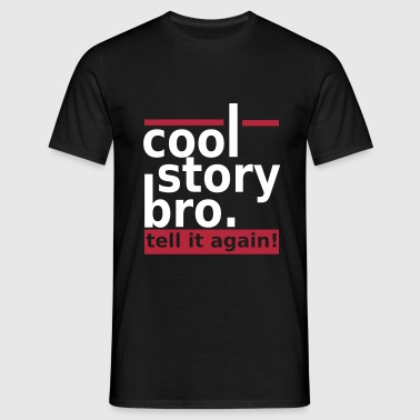 Cool Story Bro. Tell it again! - Männer T-Shirt