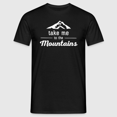 Take Me To The Mountains - Men's T-Shirt