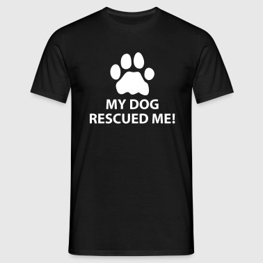 My Dog Rescued Me - Men's T-Shirt