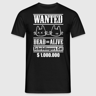 Wanted - Schrödingers Cat, dead or alive - Männer T-Shirt