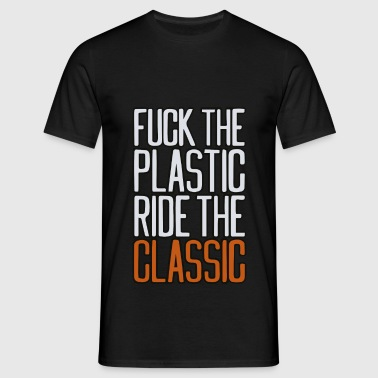 Fuck the Plastic Ride the Classic - Männer T-Shirt