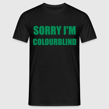 Sorry I'm Colourblind - T-shirt Homme
