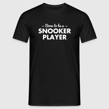 born to be a snooker player - Men's T-Shirt