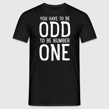 You Have To Be Odd To Be Number One - Men's T-Shirt