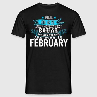 Men Are Created Equal But Only Best In FEBRUARY - Men's T-Shirt
