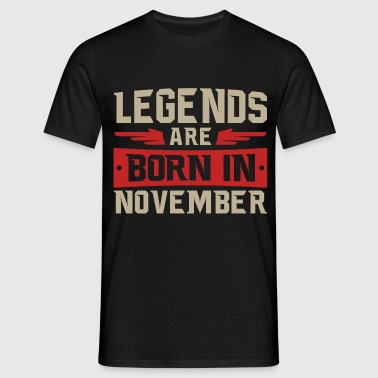 LEGENDS ARE BORN IN NOVEMBER - Männer T-Shirt