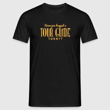 have you hugged a tour guide today - T-shirt Homme