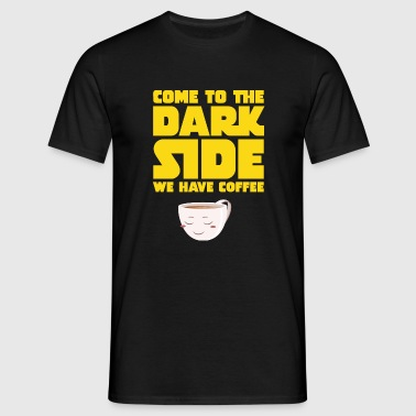 Come To The Dark Side - We Have Coffee - Herre-T-shirt
