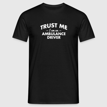 trust me i am an ambulance driver - Men's T-Shirt