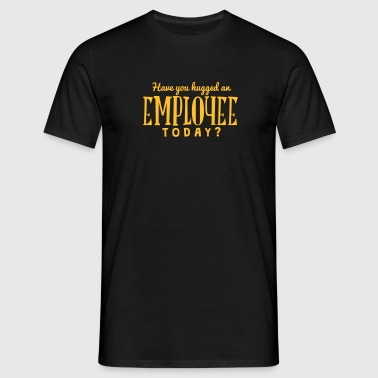 have you hugged an employee today - Men's T-Shirt