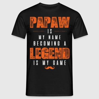 Papaw Is My Name Becoming A Legend Is My Game - Men's T-Shirt
